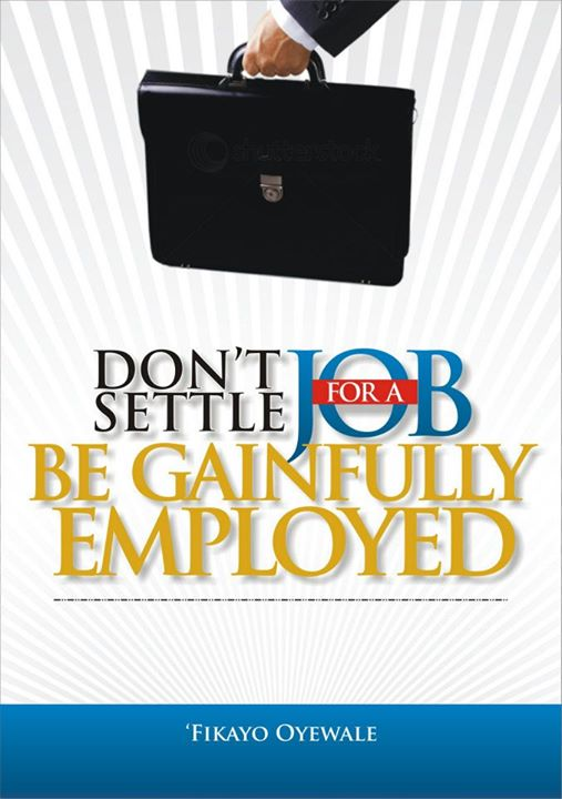 http://dayoadetiloye.com/book-review-dont-settle-for-a-job-be-gainfully-employed-by-fikayo-oyewale/